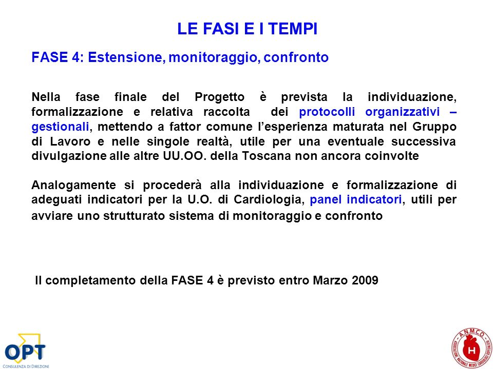 FASE 4: Estensione, monitoraggio, confronto Nella fase finale del Progetto è prevista la individuazione, formalizzazione e relativa raccolta dei proto