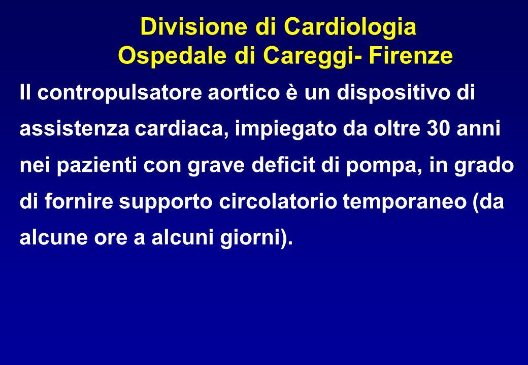 Divisione di Cardiologia Ospedale di Careggi- Firenze Il contropulsatore aortico è un dispositivo di assistenza cardiaca, impiegato da oltre 30 anni n