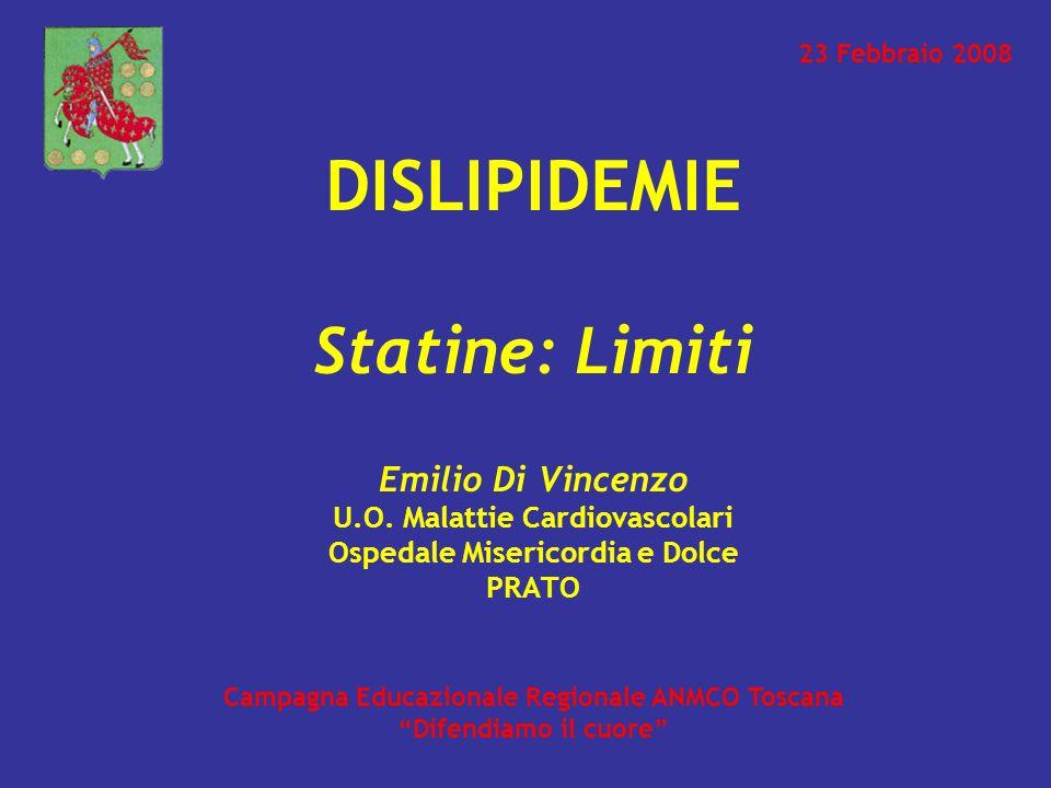 DISLIPIDEMIE Statine: Limiti Emilio Di Vincenzo U.O. Malattie Cardiovascolari Ospedale Misericordia e Dolce PRATO Campagna Educazionale Regionale ANMC