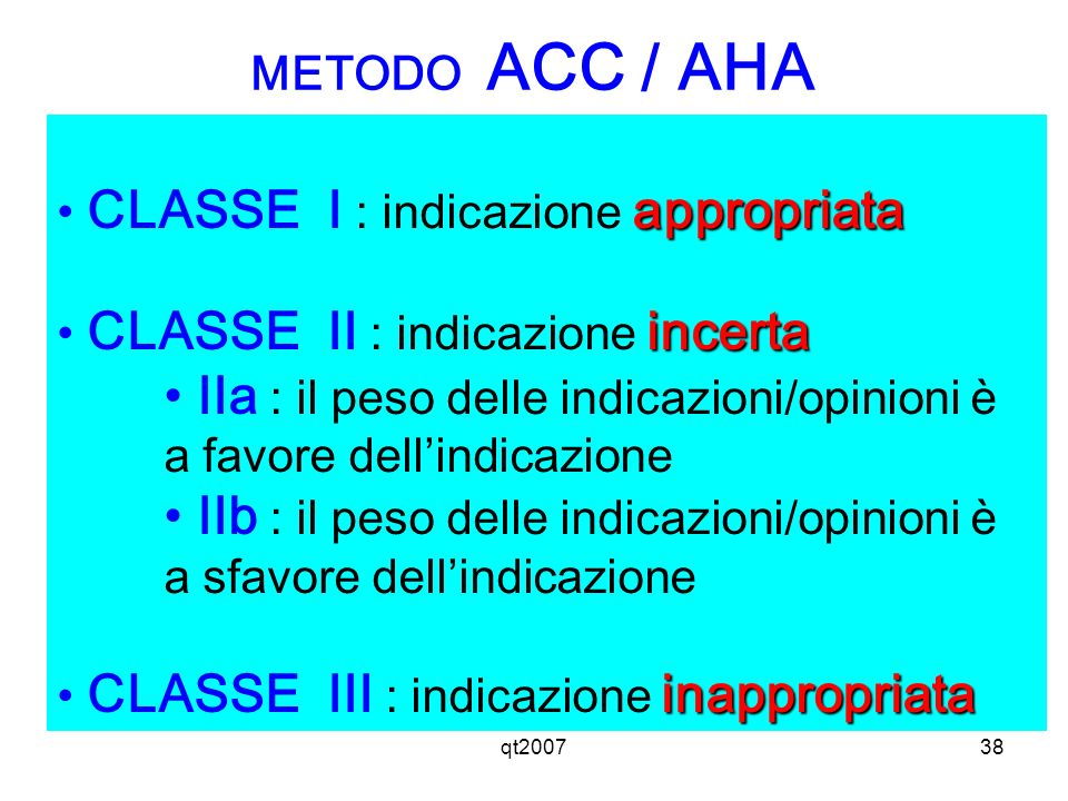 qt200738 appropriata CLASSE I : indicazione appropriata incerta CLASSE II : indicazione incerta IIa : il peso delle indicazioni/opinioni è a favore de