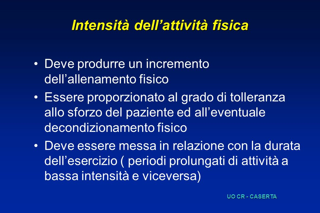 Intensità dellattività fisica Deve produrre un incremento dellallenamento fisico Essere proporzionato al grado di tolleranza allo sforzo del paziente