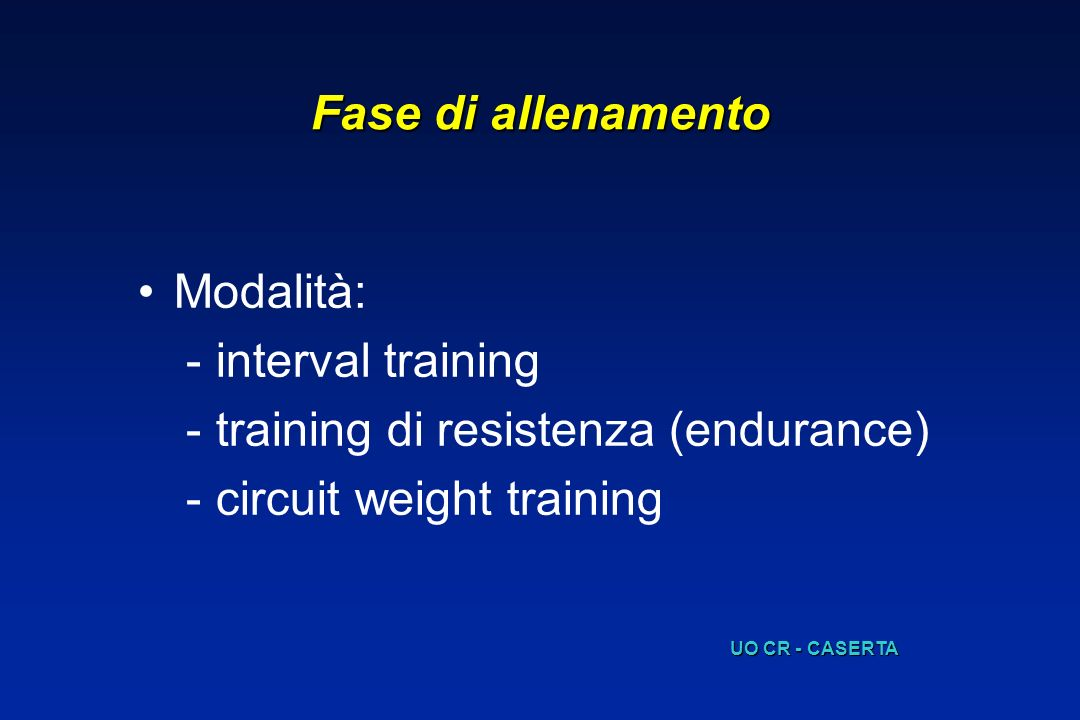 Fase di allenamento Modalità: -interval training -training di resistenza (endurance) -circuit weight training UO CR - CASERTA