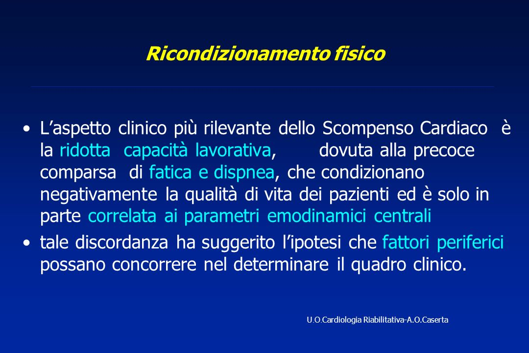 Ricondizionamento fisico Laspetto clinico più rilevante dello Scompenso Cardiaco è la ridotta capacità lavorativa, dovuta alla precoce comparsa di fat