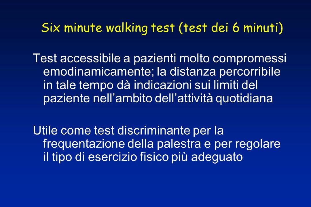 Six minute walking test (test dei 6 minuti) Test accessibile a pazienti molto compromessi emodinamicamente; la distanza percorribile in tale tempo dà