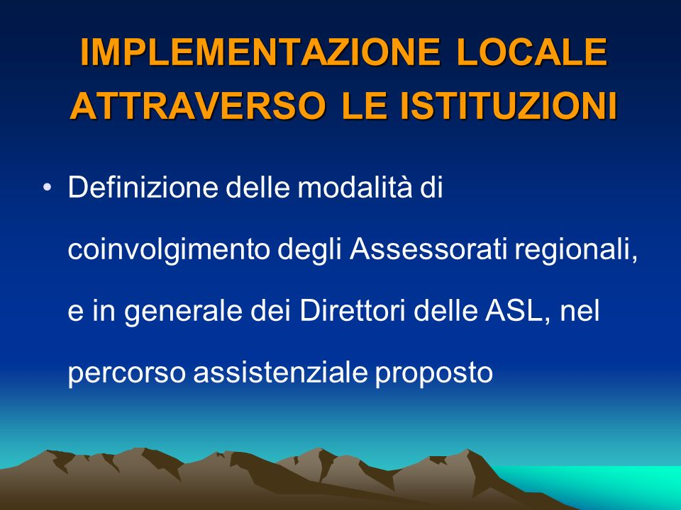 IMPLEMENTAZIONE LOCALE ATTRAVERSO LE ISTITUZIONI Definizione delle modalità di coinvolgimento degli Assessorati regionali, e in generale dei Direttori