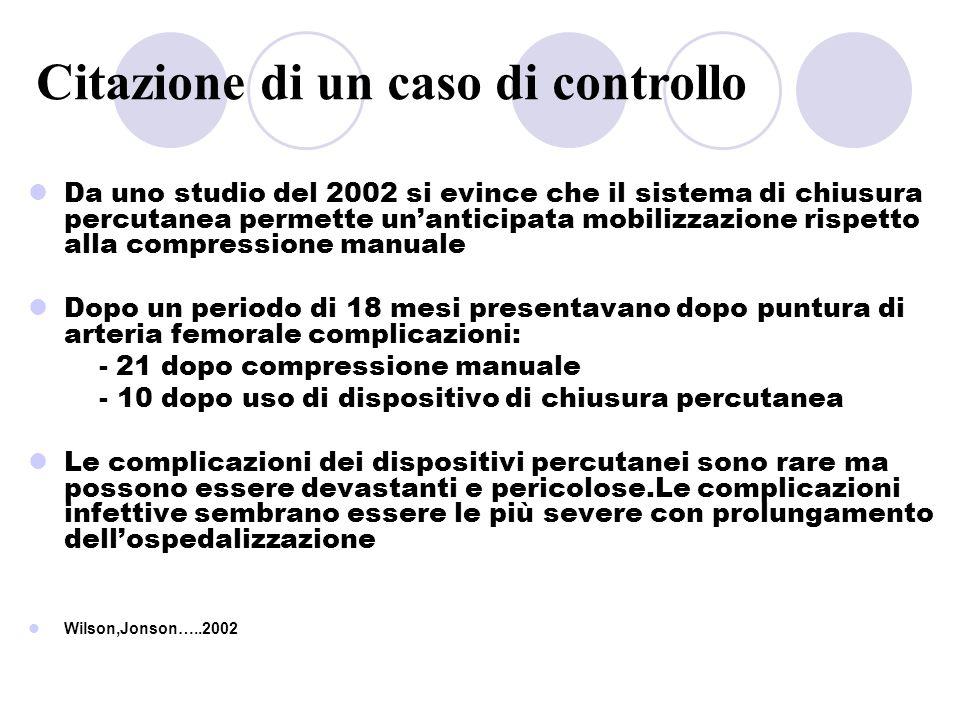 Citazione di un caso di controllo Da uno studio del 2002 si evince che il sistema di chiusura percutanea permette unanticipata mobilizzazione rispetto