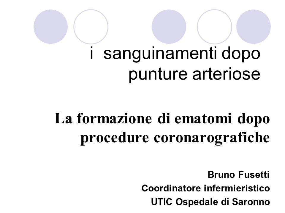 i sanguinamenti dopo punture arteriose La formazione di ematomi dopo procedure coronarografiche Bruno Fusetti Coordinatore infermieristico UTIC Ospeda