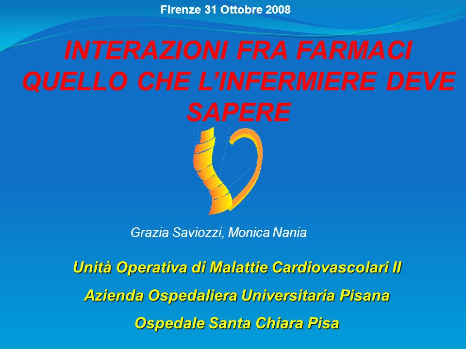 Unità Operativa di Malattie Cardiovascolari II Azienda Ospedaliera Universitaria Pisana Ospedale Santa Chiara Pisa Firenze 31 Ottobre 2008 Grazia Savi