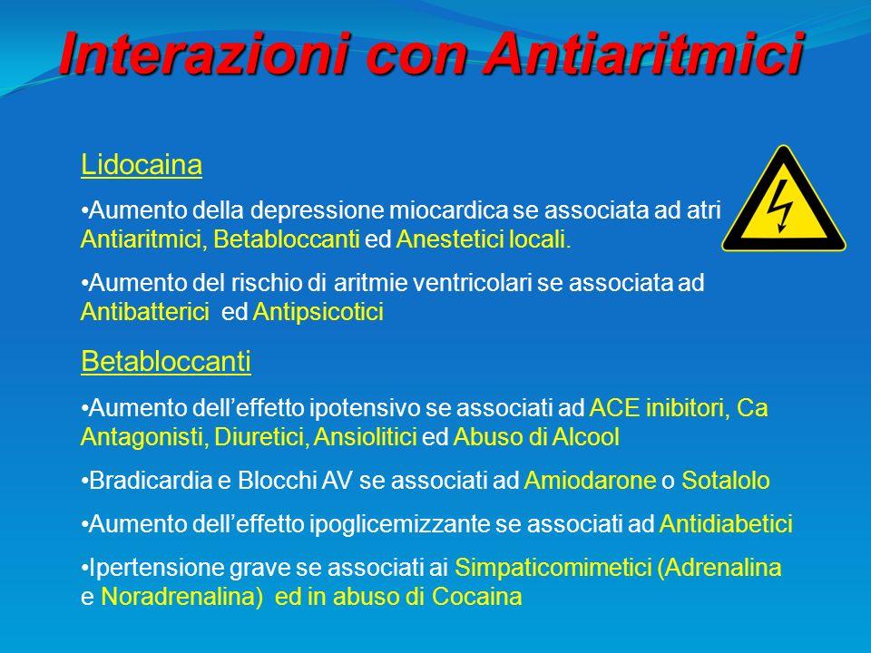 Interazioni con Antiaritmici Lidocaina Aumento della depressione miocardica se associata ad atri Antiaritmici, Betabloccanti ed Anestetici locali. Aum