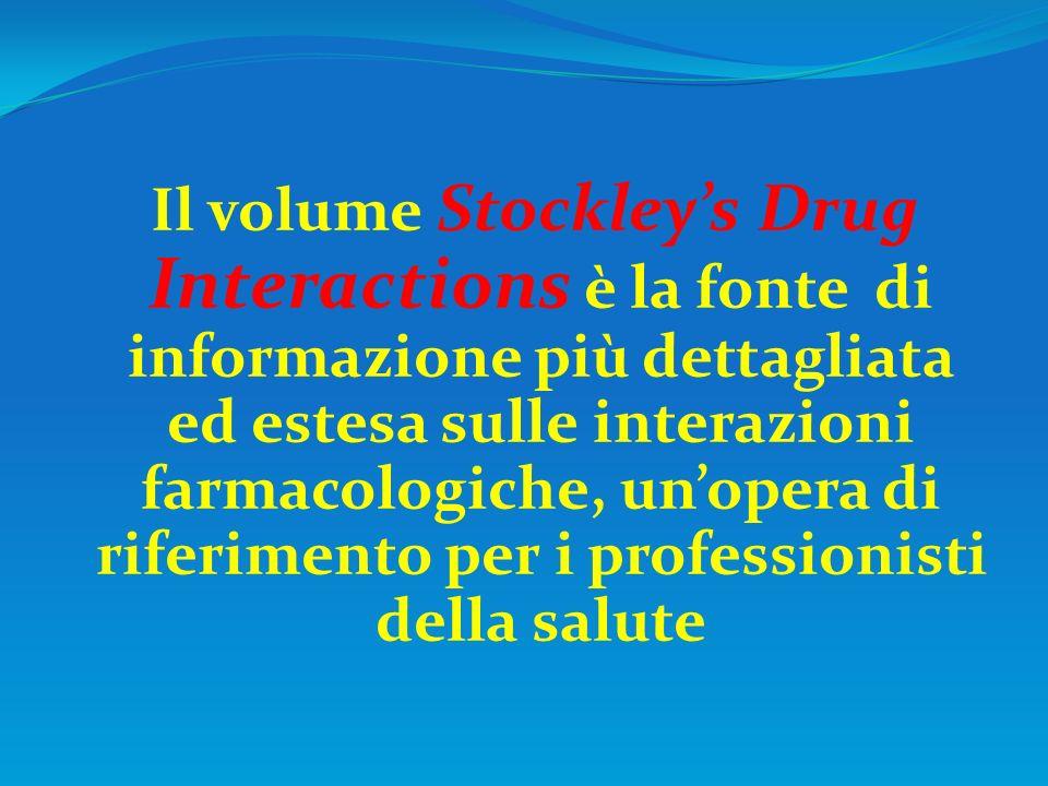 Il volume Stockleys Drug Interactions è la fonte di informazione più dettagliata ed estesa sulle interazioni farmacologiche, unopera di riferimento pe