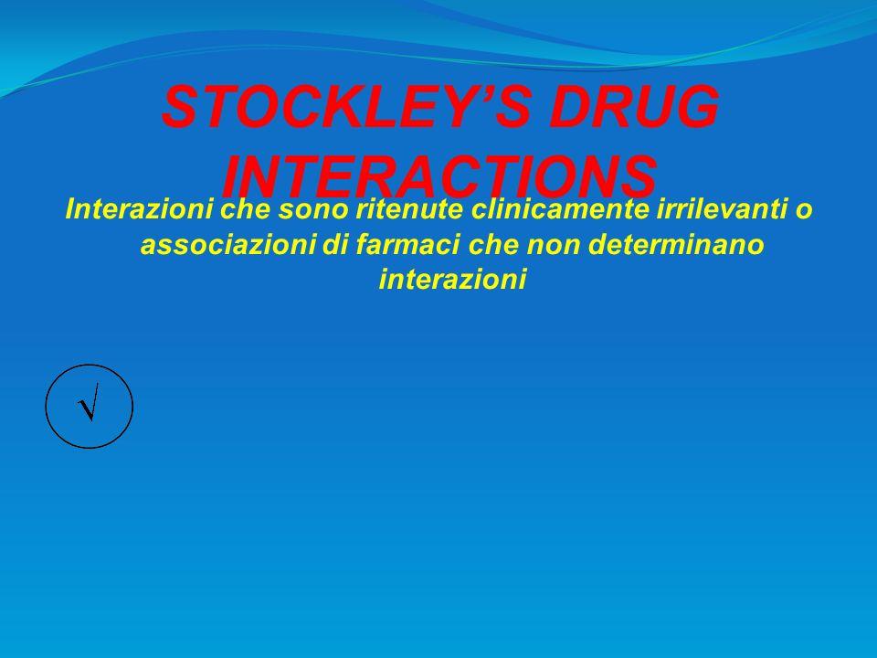 STOCKLEYS DRUG INTERACTIONS Interazioni che sono ritenute clinicamente irrilevanti o associazioni di farmaci che non determinano interazioni