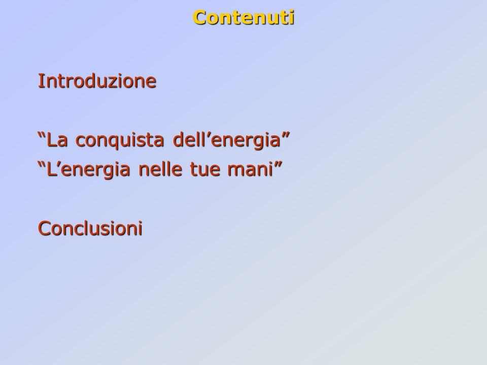 Contenuti Introduzione La conquista dellenergia Lenergia nelle tue mani Conclusioni