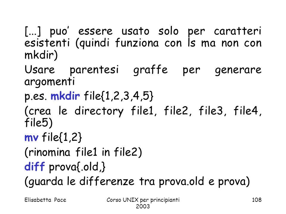 Elisabetta PaceCorso UNIX per principianti 2003 108 [...] puo essere usato solo per caratteri esistenti (quindi funziona con ls ma non con mkdir) Usar