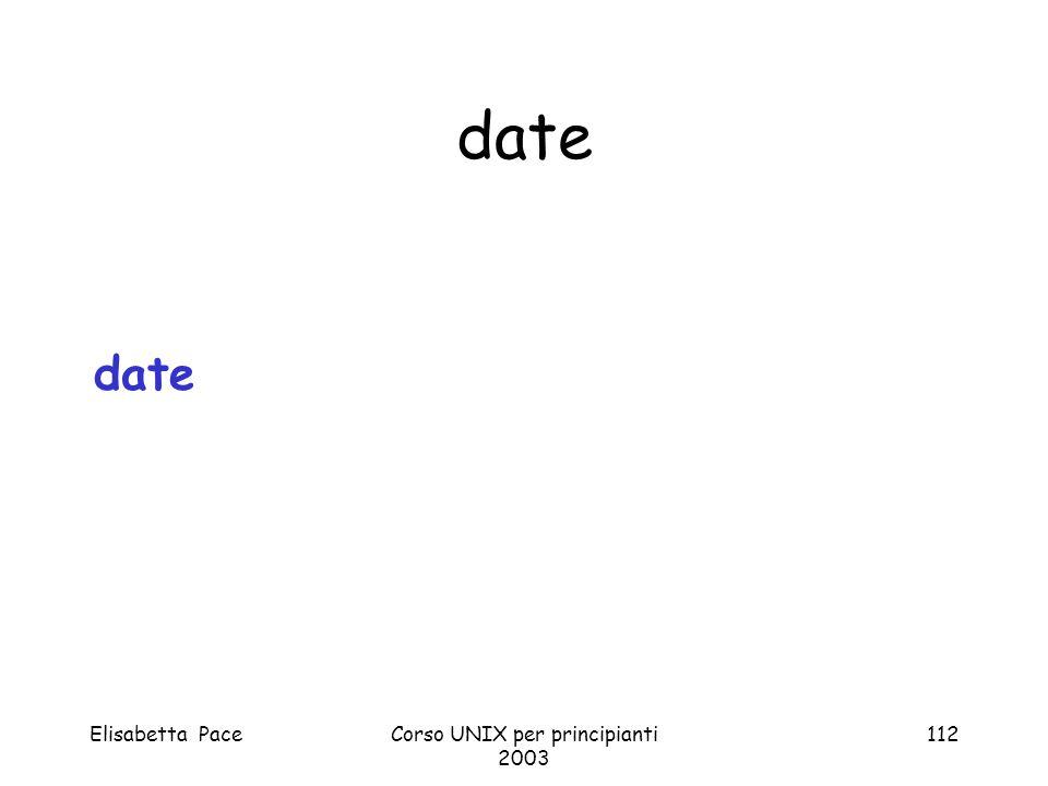Elisabetta PaceCorso UNIX per principianti 2003 112 date