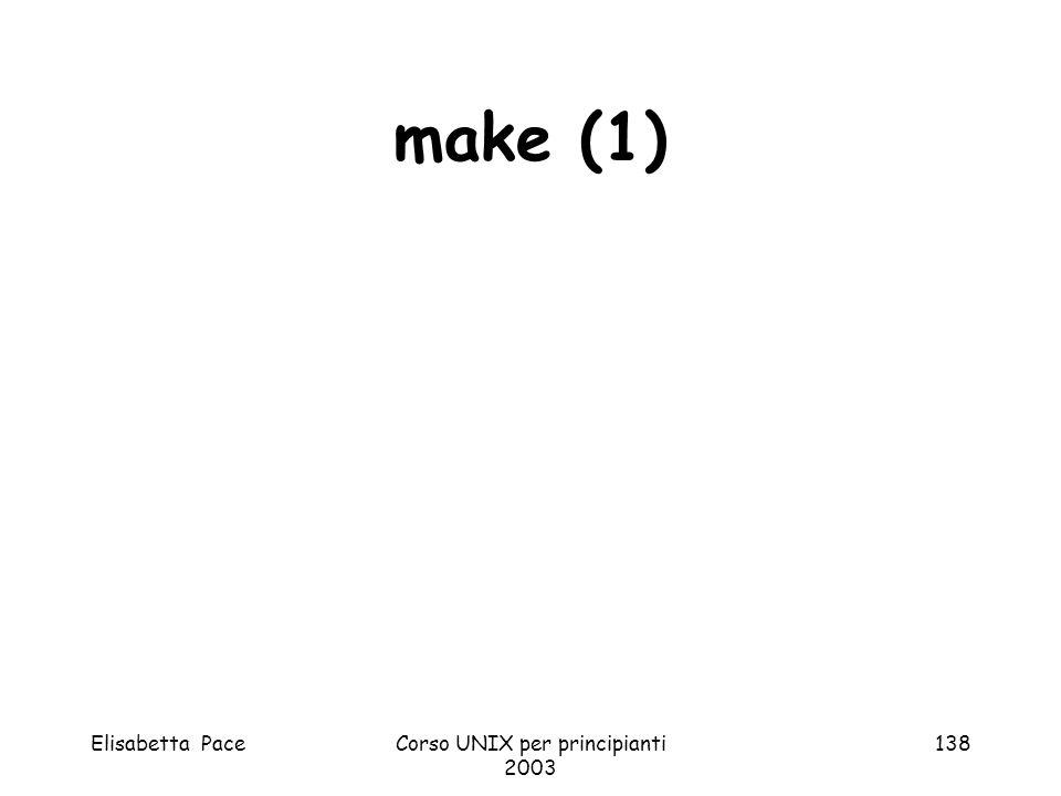 Elisabetta PaceCorso UNIX per principianti 2003 138 make (1)