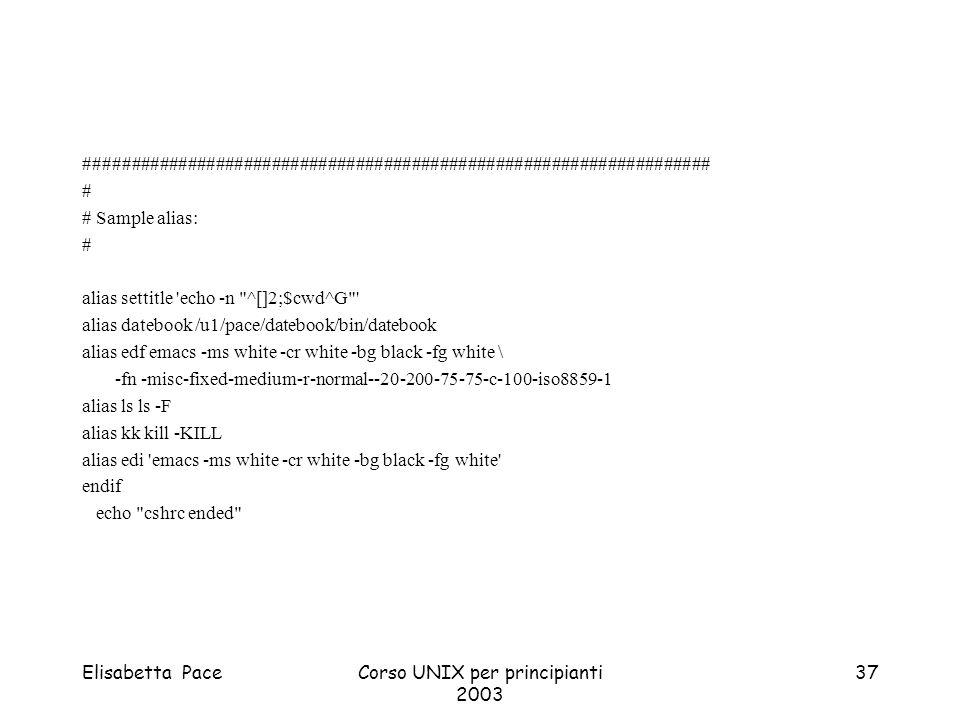 Elisabetta PaceCorso UNIX per principianti 2003 37 ################################################################### # # Sample alias: # alias setti
