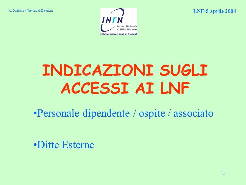1 INDICAZIONI SUGLI ACCESSI AI LNF Personale dipendente / ospite / associato Ditte Esterne LNF-5 aprile 2004 A.