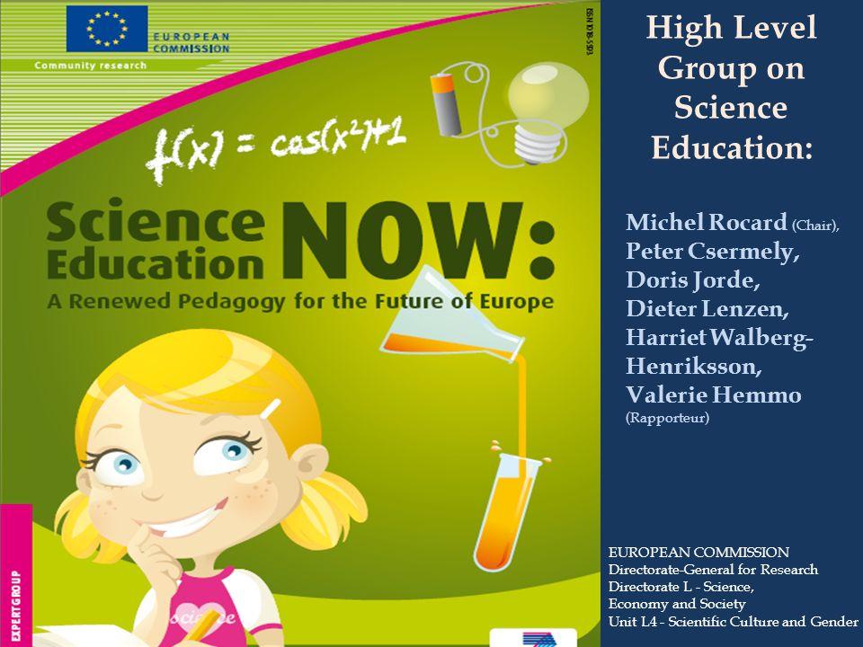 High Level Group on Science Education: Michel Rocard (Chair), Peter Csermely, Doris Jorde, Dieter Lenzen, Harriet Walberg- Henriksson, Valerie Hemmo (