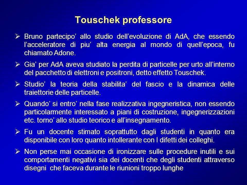 Touschek professore Bruno partecipo allo studio dellevoluzione di AdA, che essendo lacceleratore di piu alta energia al mondo di quellepoca, fu chiama