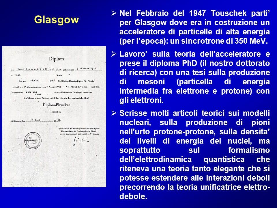 Glasgow Nel Febbraio del 1947 Touschek parti per Glasgow dove era in costruzione un acceleratore di particelle di alta energia (per lepoca): un sincro
