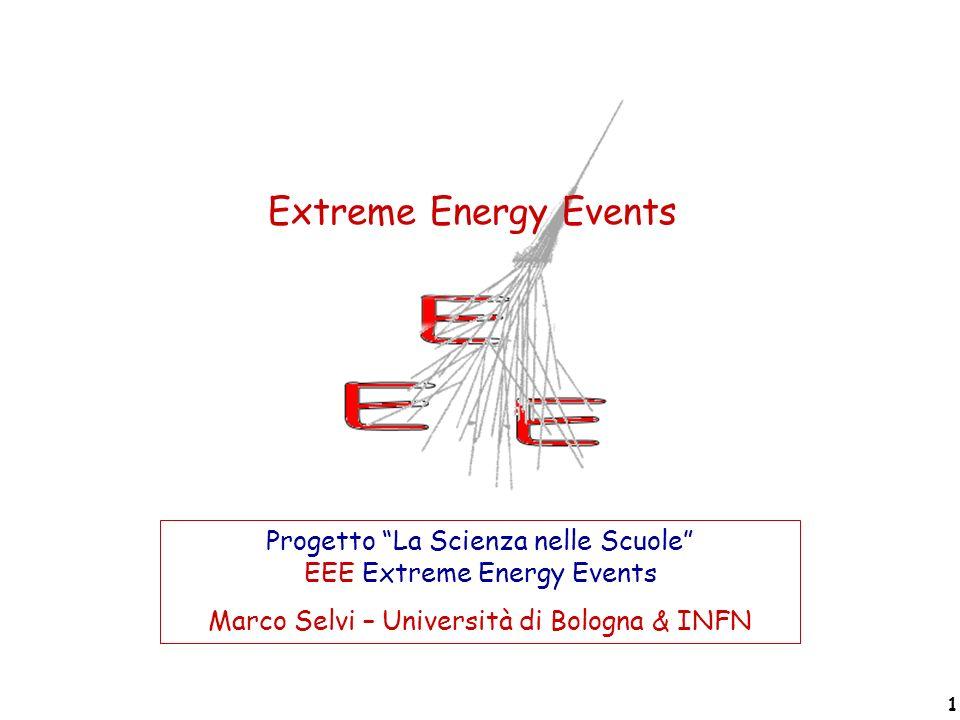 Progetto La Scienza nelle scuole EEE – Marco Selvi – Comunicare Fisica 2005 1 Extreme Energy Events Progetto La Scienza nelle Scuole EEE Extreme Energ