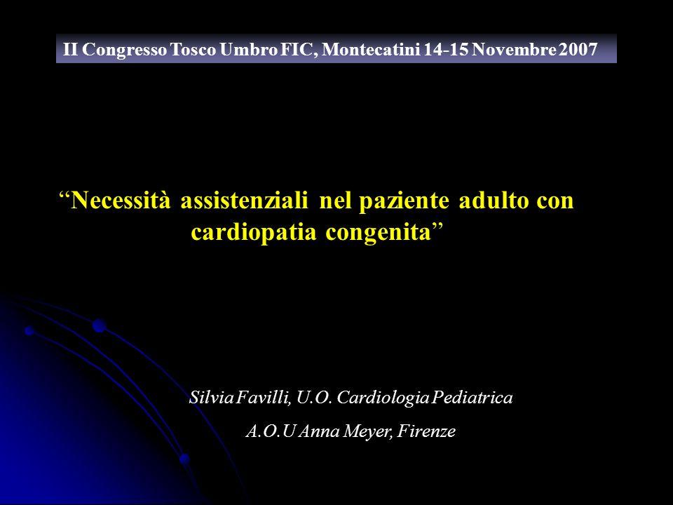 Silvia Favilli, U.O. Cardiologia Pediatrica A.O.U Anna Meyer, Firenze II Congresso Tosco Umbro FIC, Montecatini 14-15 Novembre 2007 Necessità assisten