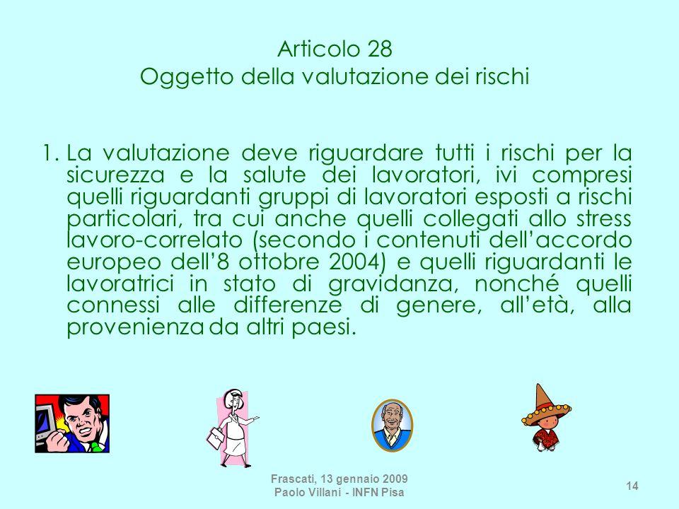 Articolo 28 Oggetto della valutazione dei rischi 1.La valutazione deve riguardare tutti i rischi per la sicurezza e la salute dei lavoratori, ivi comp