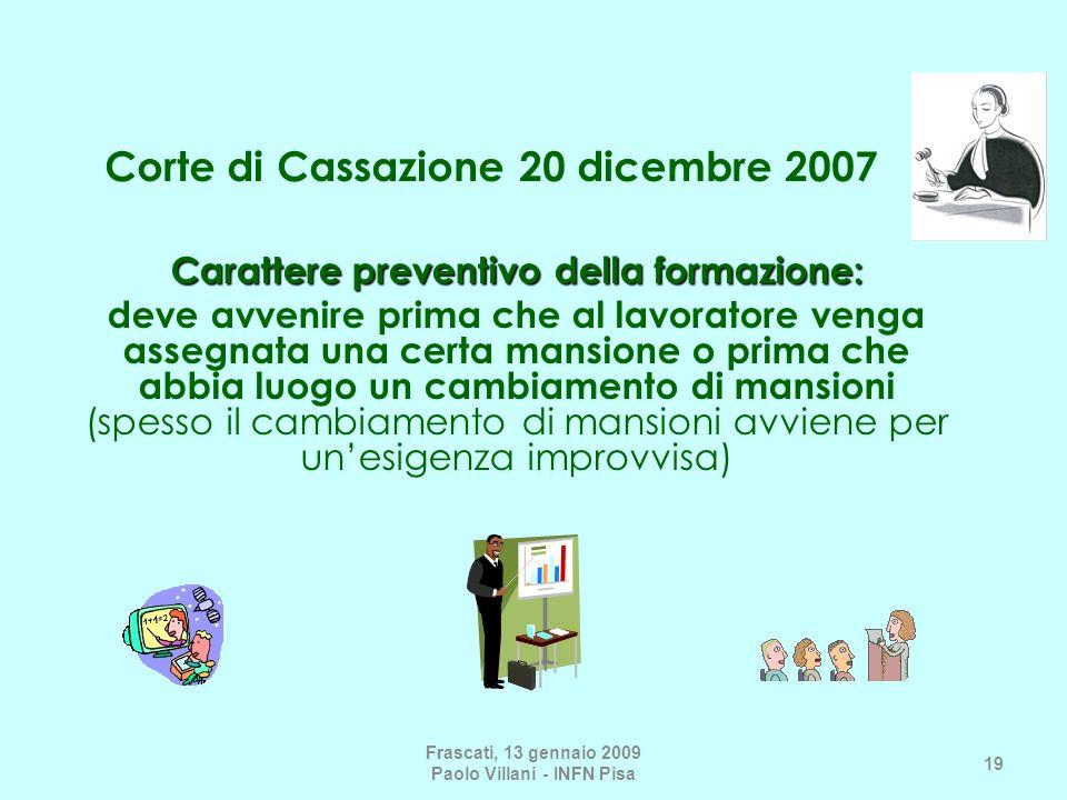 Corte di Cassazione 20 dicembre 2007 Carattere preventivo della formazione: deve avvenire prima che al lavoratore venga assegnata una certa mansione o