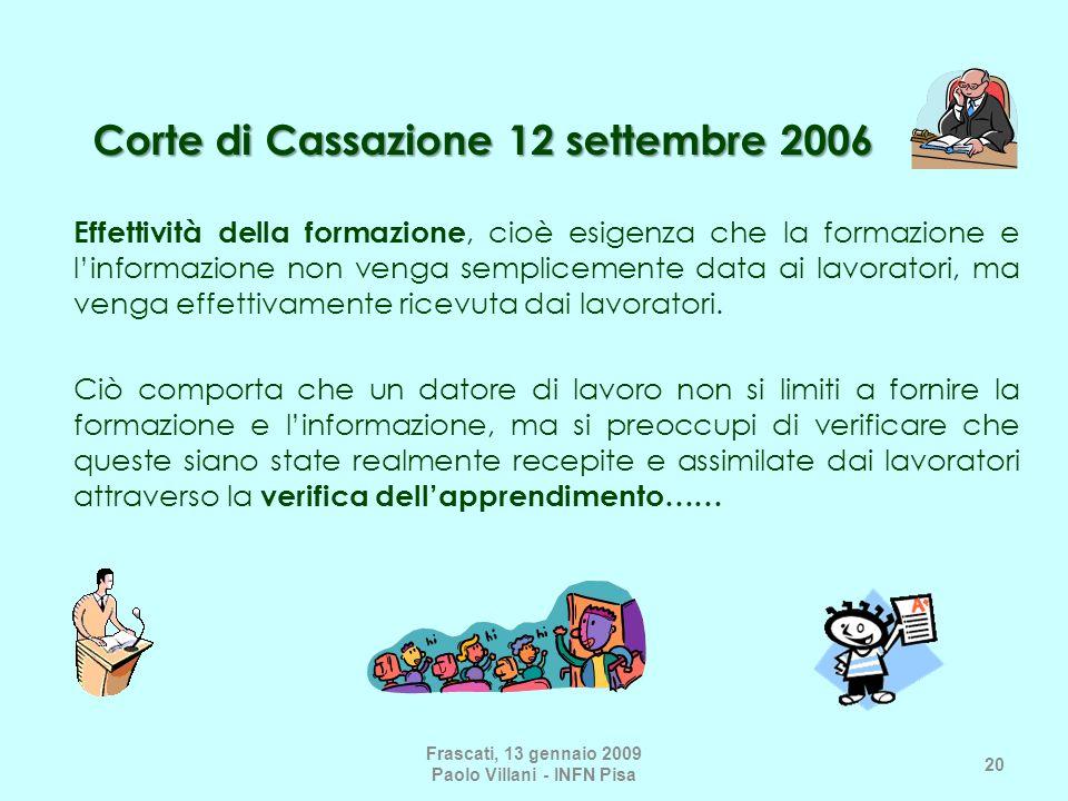Corte di Cassazione 12 settembre 2006 Effettività della formazione, cioè esigenza che la formazione e linformazione non venga semplicemente data ai lavoratori, ma venga effettivamente ricevuta dai lavoratori.