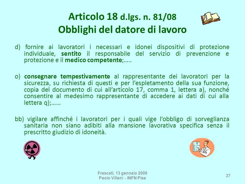 Articolo 18 d.lgs. n. 81/08 Obblighi del datore di lavoro d) fornire ai lavoratori i necessari e idonei dispositivi di protezione individuale, sentito