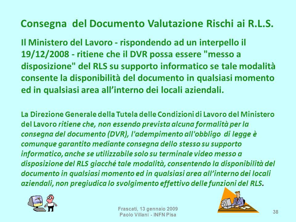 Consegna del Documento Valutazione Rischi ai R.L.S. Il Ministero del Lavoro - rispondendo ad un interpello il 19/12/2008 - ritiene che il DVR possa es