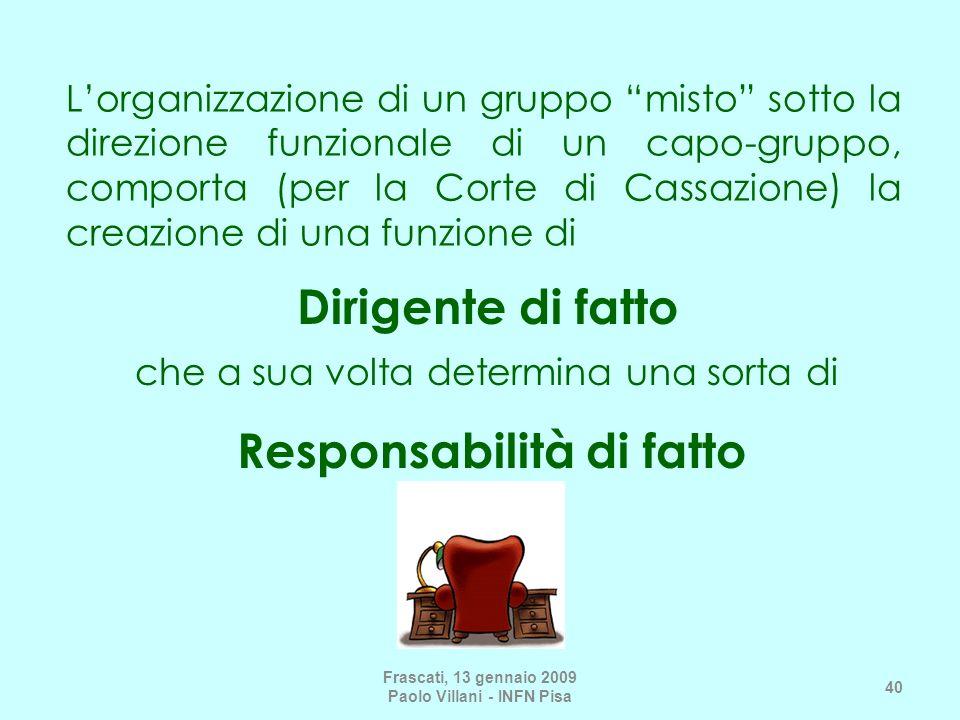 Frascati, 13 gennaio 2009 Paolo Villani - INFN Pisa 40 Lorganizzazione di un gruppo misto sotto la direzione funzionale di un capo-gruppo, comporta (p