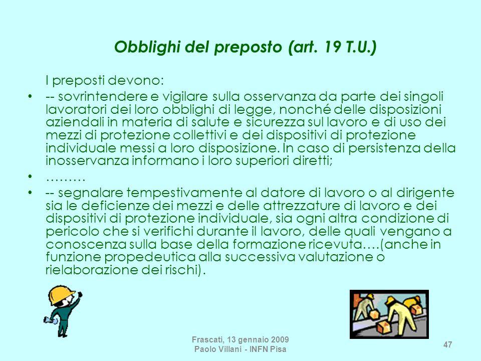 Obblighi del preposto (art. 19 T.U.) I preposti devono: -- sovrintendere e vigilare sulla osservanza da parte dei singoli lavoratori dei loro obblighi