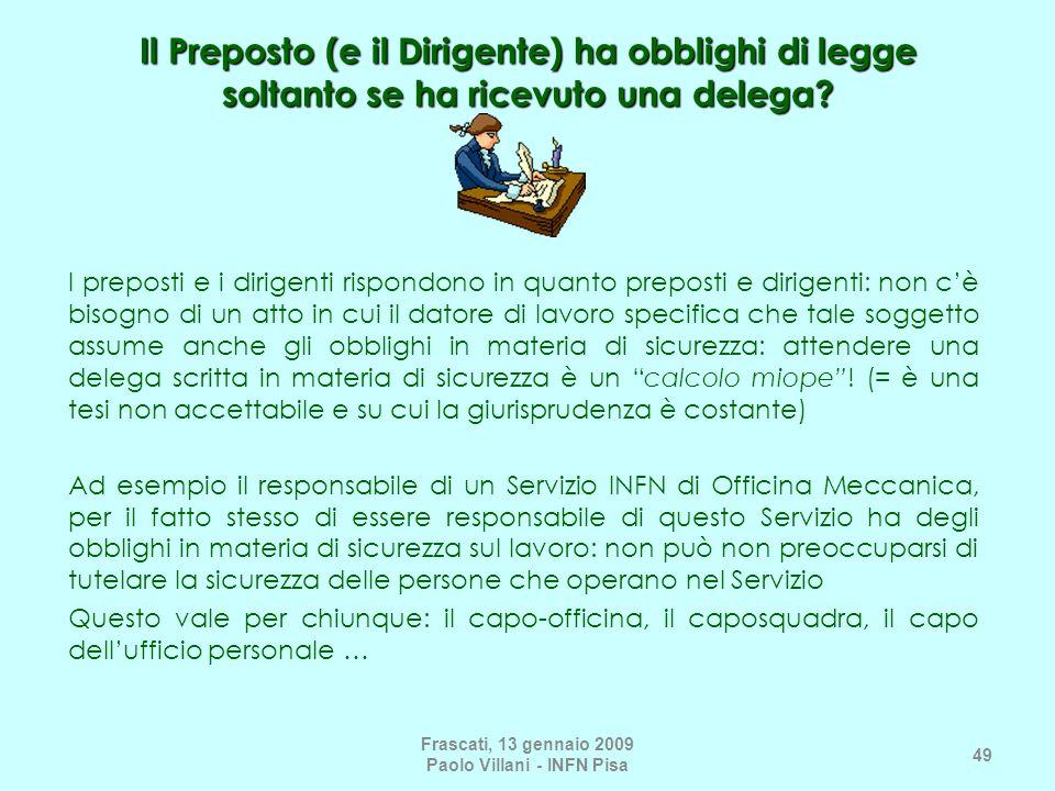 Frascati, 13 gennaio 2009 Paolo Villani - INFN Pisa 49 Il Preposto (e il Dirigente) ha obblighi di legge soltanto se ha ricevuto una delega? I prepost