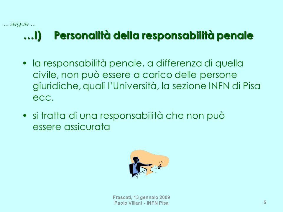 Frascati, 13 gennaio 2009 Paolo Villani - INFN Pisa 5... segue... …I) Personalità della responsabilità penale la responsabilità penale, a differenza d