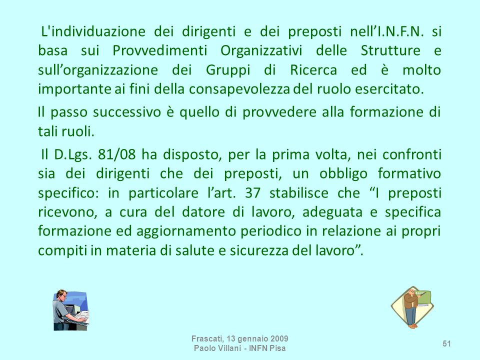 L'individuazione dei dirigenti e dei preposti nellI.N.F.N. si basa sui Provvedimenti Organizzativi delle Strutture e sullorganizzazione dei Gruppi di