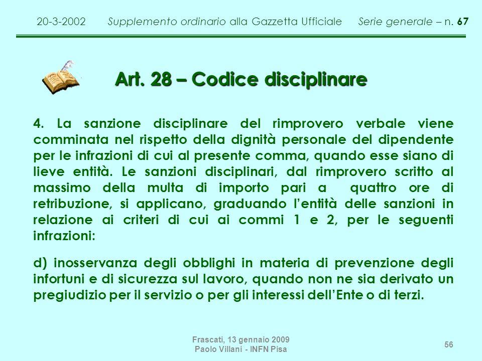 Frascati, 13 gennaio 2009 Paolo Villani - INFN Pisa 56 Art. 28 – Codice disciplinare 4. La sanzione disciplinare del rimprovero verbale viene comminat