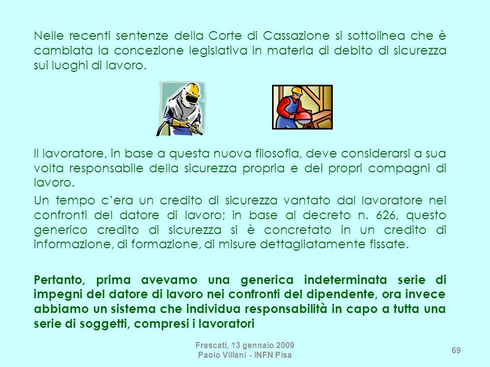 Frascati, 13 gennaio 2009 Paolo Villani - INFN Pisa 69 Nelle recenti sentenze della Corte di Cassazione si sottolinea che è cambiata la concezione leg