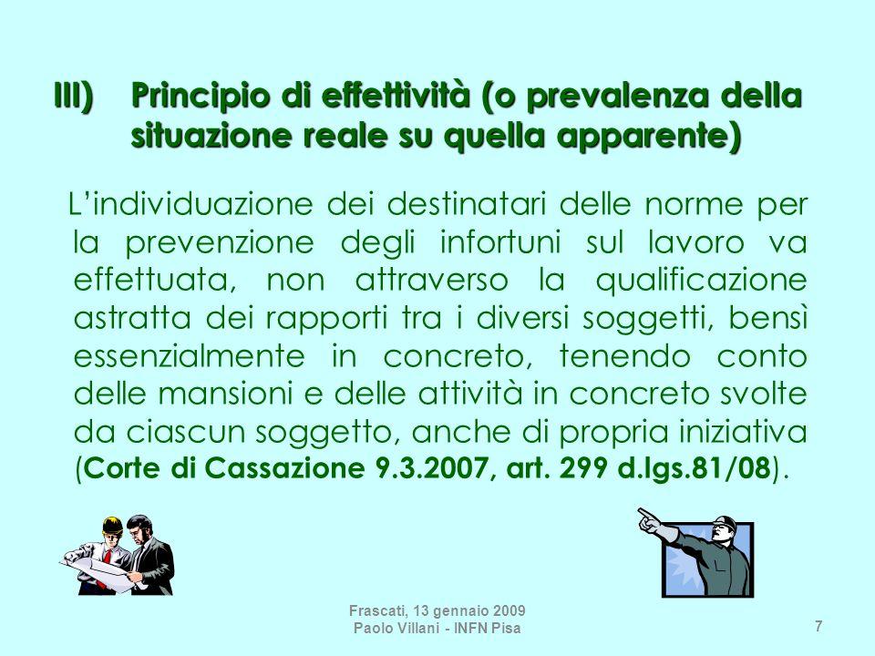 7 III)Principio di effettività (o prevalenza della situazione reale su quella apparente) Lindividuazione dei destinatari delle norme per la prevenzion