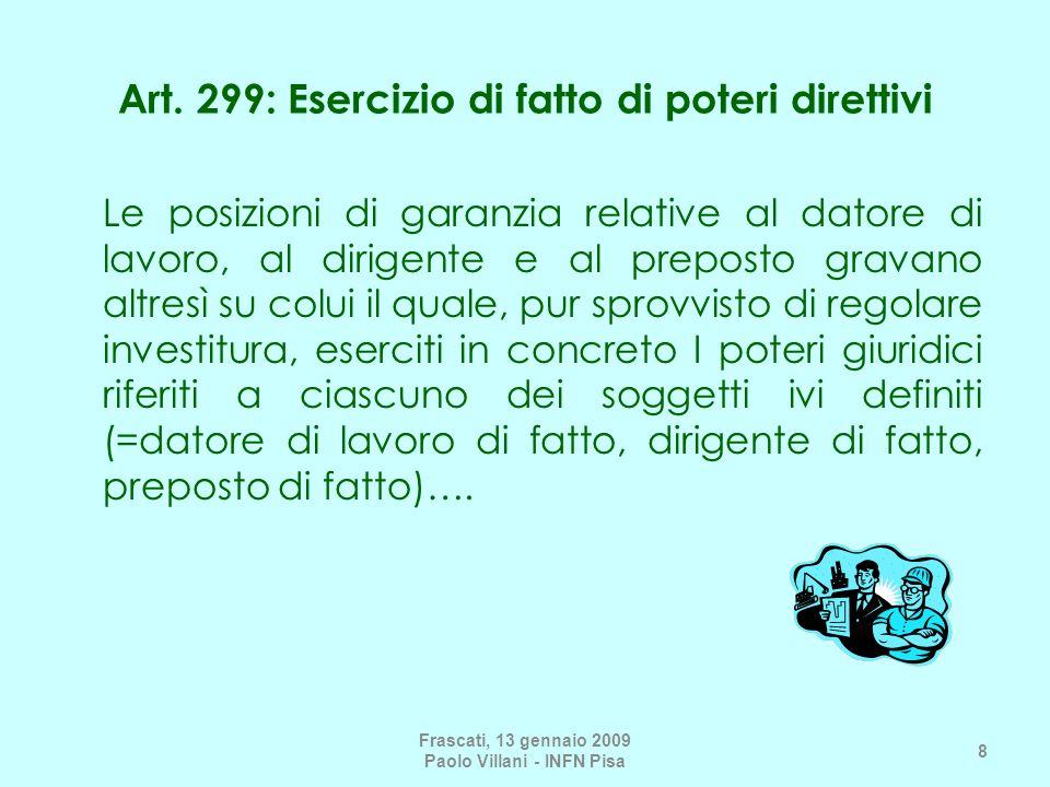 Frascati, 13 gennaio 2009 Paolo Villani - INFN Pisa 69 Nelle recenti sentenze della Corte di Cassazione si sottolinea che è cambiata la concezione legislativa in materia di debito di sicurezza sui luoghi di lavoro.