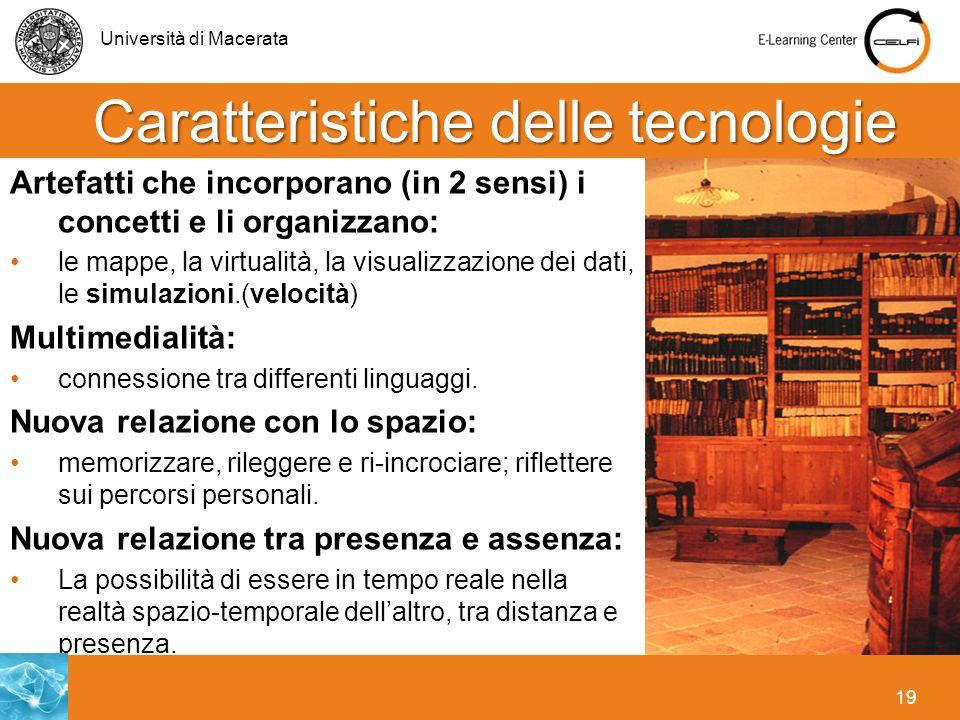 Università di Macerata 19 Caratteristiche delle tecnologie Artefatti che incorporano (in 2 sensi) i concetti e li organizzano: le mappe, la virtualità