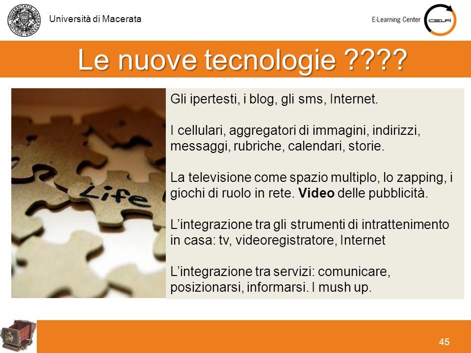Università di Macerata 45 Le nuove tecnologie ???? Gli ipertesti, i blog, gli sms, Internet. I cellulari, aggregatori di immagini, indirizzi, messaggi