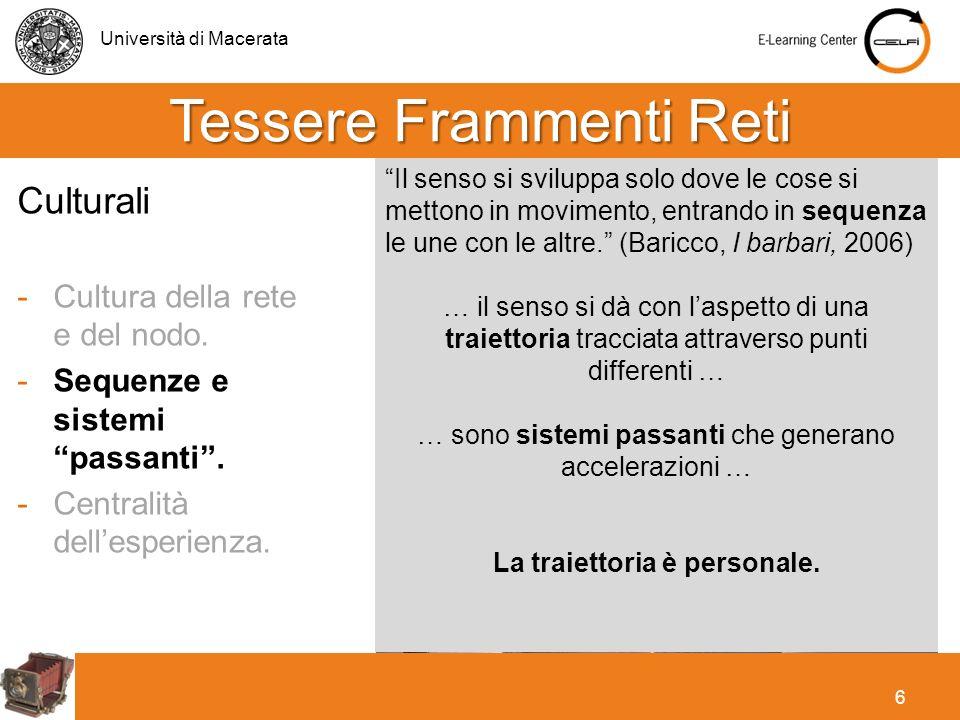Università di Macerata 6 Culturali -Cultura della rete e del nodo. -Sequenze e sistemi passanti. -Centralità dellesperienza. Tessere Frammenti Reti Il