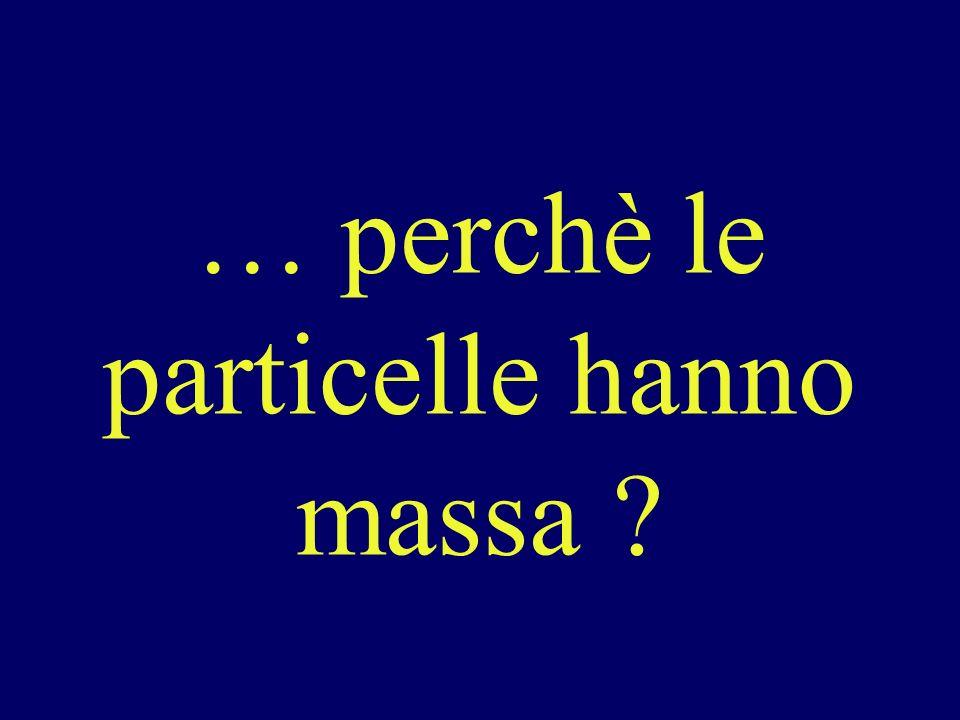 … perchè le particelle hanno massa ?