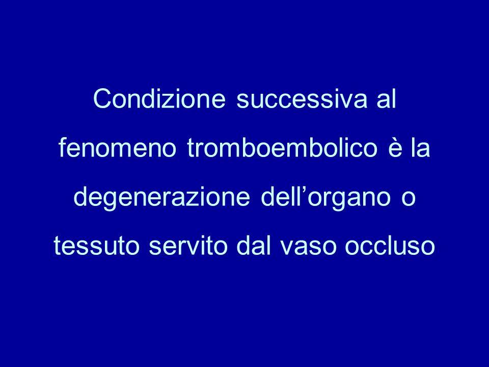 Condizione successiva al fenomeno tromboembolico è la degenerazione dellorgano o tessuto servito dal vaso occluso