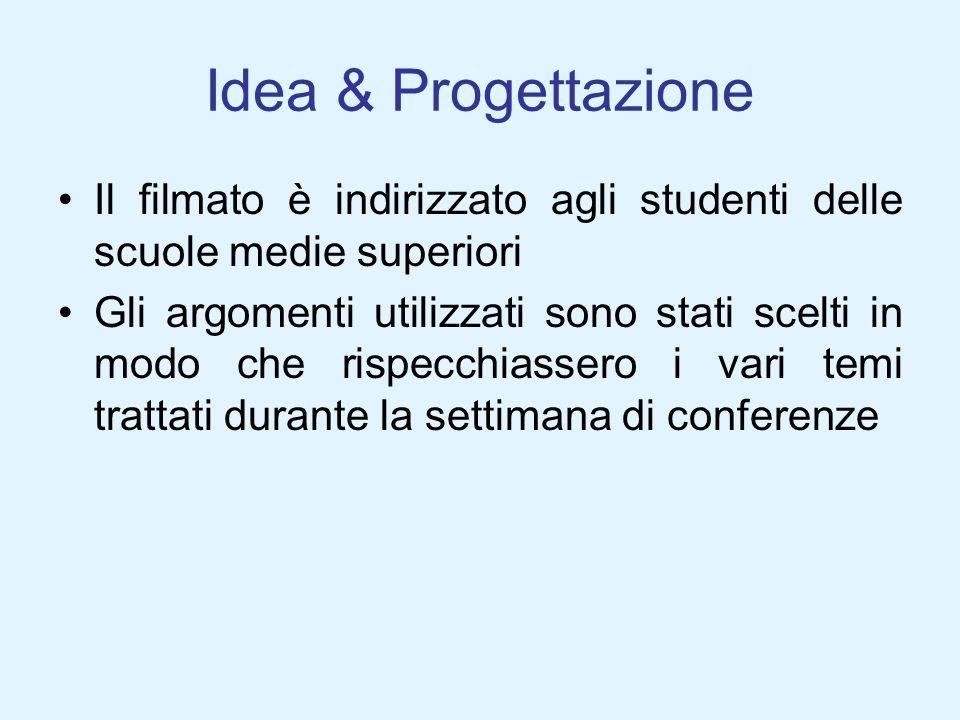 Idea & Progettazione Il filmato è indirizzato agli studenti delle scuole medie superiori Gli argomenti utilizzati sono stati scelti in modo che rispec