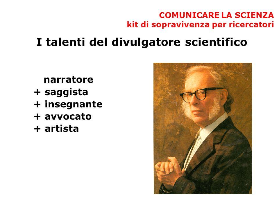 COMUNICARE LA SCIENZA kit di sopravivenza per ricercatori I talenti del divulgatore scientifico narratore + saggista + insegnante + avvocato + artista