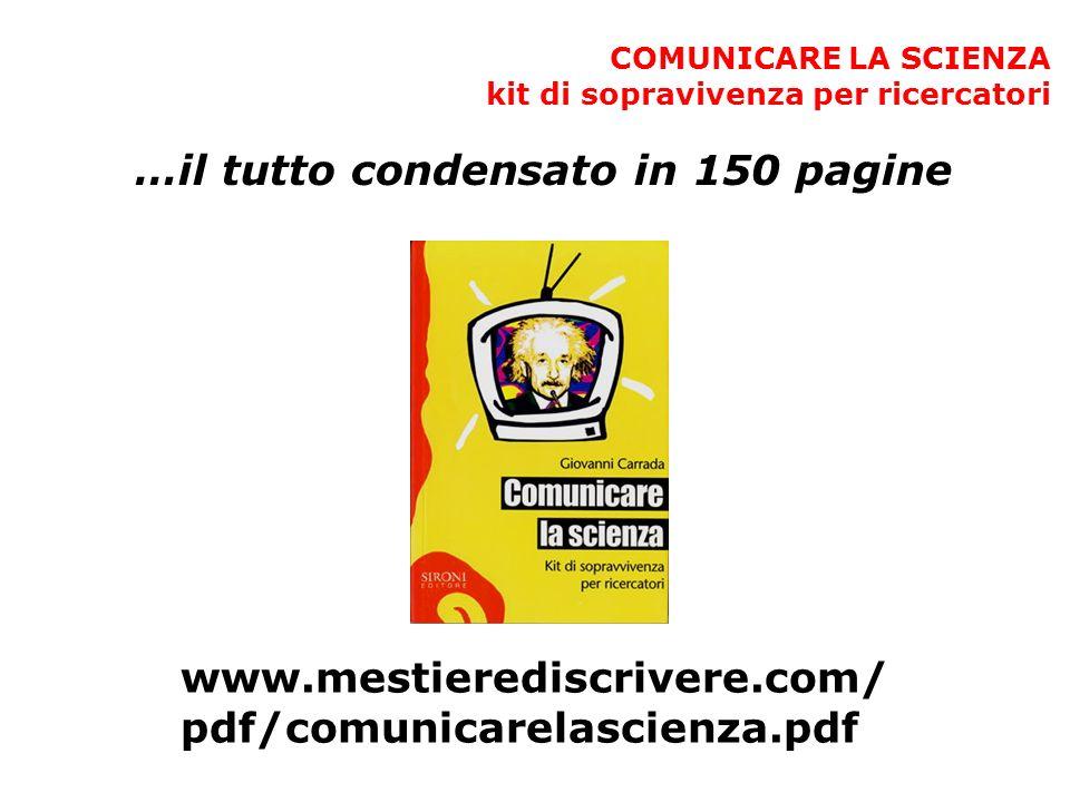 COMUNICARE LA SCIENZA kit di sopravivenza per ricercatori …il tutto condensato in 150 pagine www.mestierediscrivere.com/ pdf/comunicarelascienza.pdf