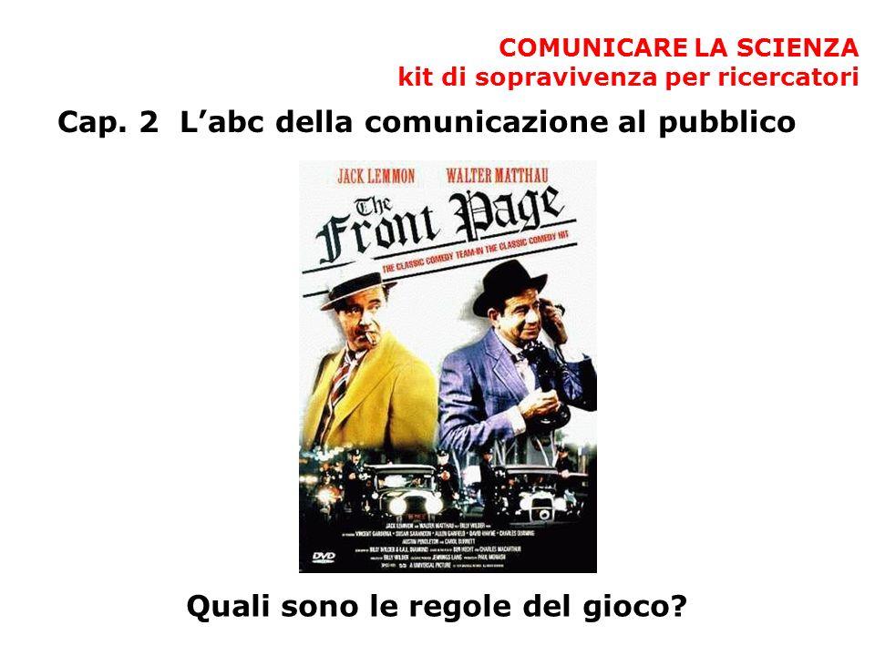 COMUNICARE LA SCIENZA kit di sopravivenza per ricercatori Cap. 2 Labc della comunicazione al pubblico Quali sono le regole del gioco?