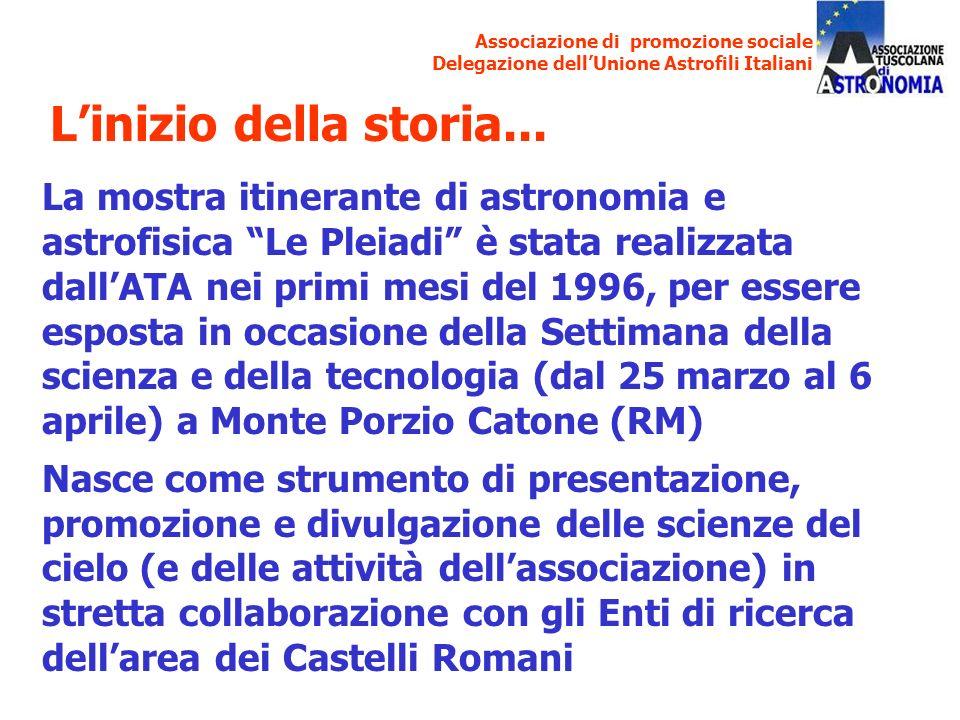 Associazione di promozione sociale Delegazione dellUnione Astrofili Italiani La mostra itinerante di astronomia e astrofisica Le Pleiadi è stata reali